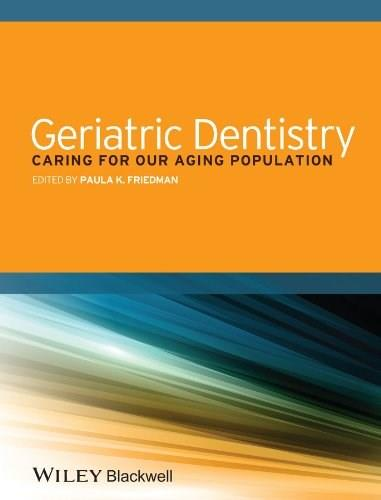 Geriatric Dentistry: Caring for Our Aging Population, by Friedman 9781118300169