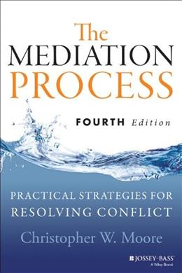 Mediation Process: Practical Strategies for Resolving Conflict, by Moore, 4th Edition 9781118304303