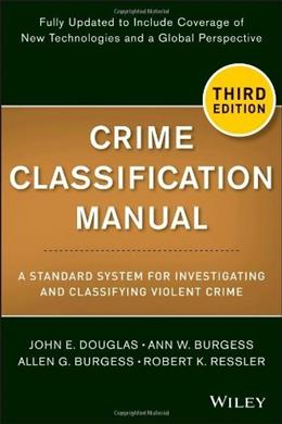 Crime Classification Manual: A Standard System for Investigating and Classifying Violent Crime, by Douglas, 3rd Edition 9781118305058