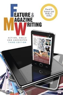 Feature and Magazine Writing: Action, Angle, and Anecdotes, by Sumner, 3rd Edition 9781118305133