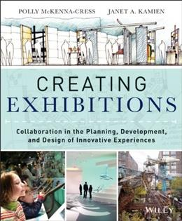 Creating Exhibitions: Collaboration in the Planning, Development, and Design of Innovative Experiences, by McKenna-Cress 9781118306345