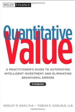 Quantitative Value: A Practitioners Guide to Automating Intelligent Investment and Eliminating Behavioral Errors, by Grey 9781118328071