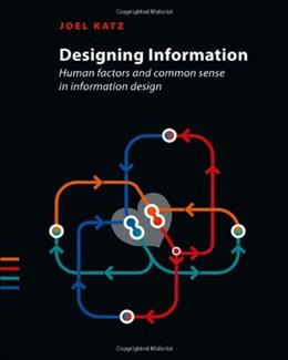 Designing Information: Human Factors and Common Sense in Information Design, by Katz 9781118341971