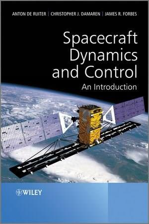 Spacecraft Dynamics and Control: An Introduction, by De Ruiter 9781118342367