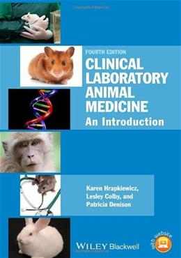 Clinical Laboratory Animal Medicine: An Introduction, by Hrapkiewicz, 4th Edition 9781118345108