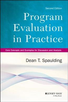 Program Evaluation in Practice: Core Concepts and Examples for Discussion and Analysis, by Spaulding, 2nd Edition 9781118345825