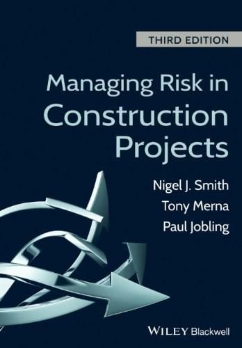 Managing Risk in Construction Projects, by Smith, 3rd Edition 9781118347232