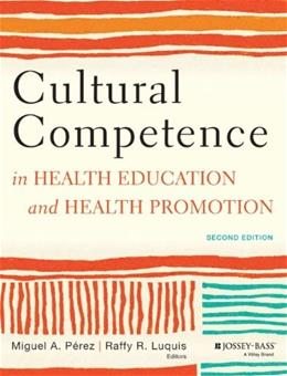 Cultural Competence in Health Education and Health Promotion, by Perez, 2nd Edition 9781118347492