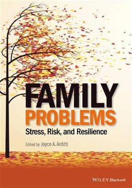 Family Problems: Stress, Risk, and Resilience, by Arditti 9781118348284