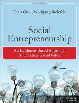 Social Entrepreneurship: An Evidence-Based Approach to Creating Social Value (Bryson Series in Public and Nonprofit Management) 1 9781118356487