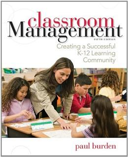 Classroom Management: Creating a Successful K-12 Learning Community, by Burden, 5th Edition 9781118360064