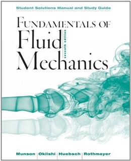 Fundamentals of Fluid Mechanics, by Munson, 7th Edition, Solutions Manual and Study Guide 9781118370438