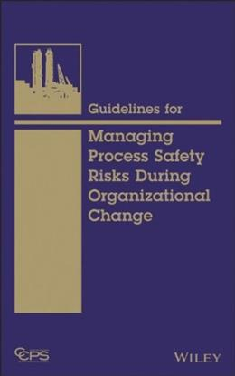 Guidelines for Managing Process Safety Risks During Organizational Change 9781118379097