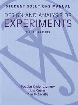 Design and Analysis of Experiments, by Montgomery, 8th Edition, Student Solutions Manual 9781118388198