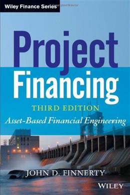 Project Financing: Asset Based Financial Engineering, by Finnerty, 3rd Edition 9781118394106