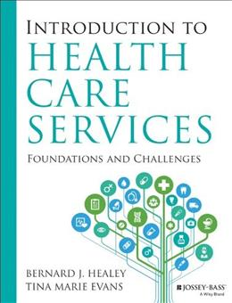 Introduction to Health Care Services: Foundations and Challenges, by Healey 9781118407936