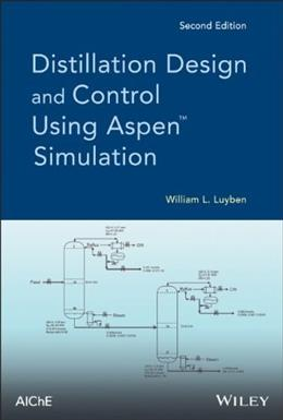 Distillation Design and Control Using Aspen Simulation, by Luyben, 2nd Edition 9781118411438