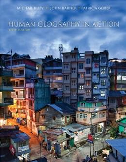 Human Geography in Action, by Kuby, 6th Edition 9781118422571