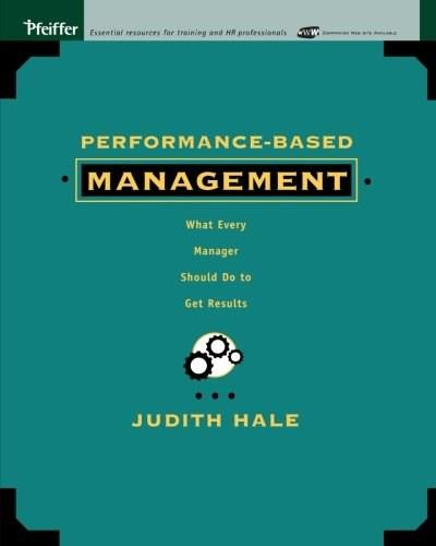 Performance-Based Management: What Every Manager Should Do to Get Results, by Hale 9781118424117
