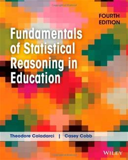 Fundamentals of Statistical Reasoning in Education, by Coladarci, 4th Edition 4 w/CD 9781118425213