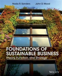 Foundations of Sustainable Business: Theory, Function, and Strategy, by Sanders 9781118441046