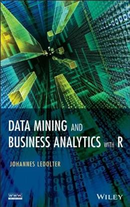 Data Mining and Business Analytics with R, by Ledolter 9781118447147