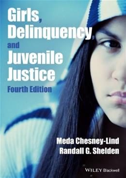 Girls, Delinquency, and Juvenile Justice, by Chesney-Lind, 4th Edition 9781118454060