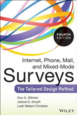 Internet, Phone, Mail, and Mixed-Mode Surveys: The Tailored Design Method, by Dillman, 2nd Edition 9781118456149
