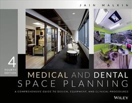 Medical and Dental Space Planning: A Comprehensive Guide to Design, Equipment, and Clinical Procedures, by Malkin, 4th Edition 9781118456729