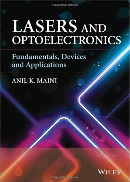 Lasers and Optoelectronics: Fundamentals, Devices and Applications, by Maini 9781118458877