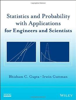 Statistics and Probability with Applications for Engineers and Scientists, by Gupta 9781118464045