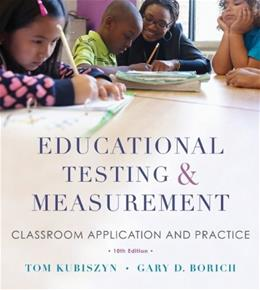 Educational Testing and Measurement: Classroom Application and Practice, by Kubiszyn, 10th Edition 9781118466490
