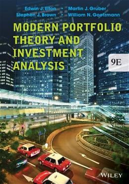 Modern Portfolio Theory and Investment Analysis, by Elton, 9th Edition 9781118469941