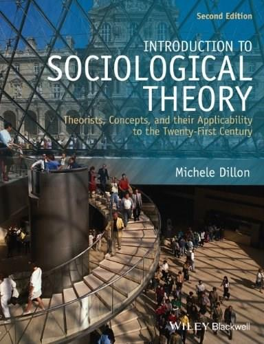 Introduction to Sociological Theory: Theorists, Concepts, and their Applicability to the 21st Century, by Dillon, 2nd Edition 9781118471920