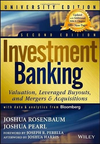 Investment Banking: Valuation, Leveraged Buyouts, and Mergers and Acquisitions, by Rosenbaum, 2nd University Edition 9781118472200