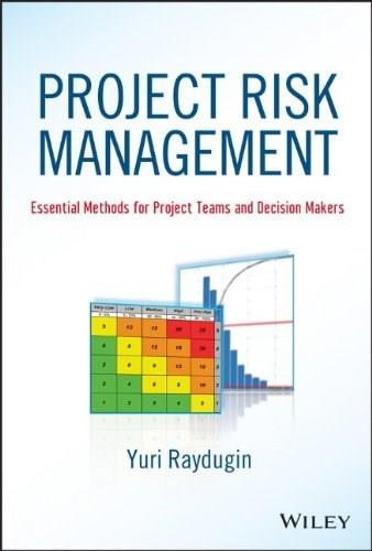 Project Risk Management: Essential Methods for Project Teams and Decision Makers, by Raydugin 9781118482438
