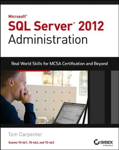 Microsoft SQL Server 2012 Administration: Real World Skills for MCSA Certification and Beyond, by Carpenter 9781118487167