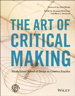 The Art of Critical Making: Rhode Island School of Design on Creative Practice 9781118517864