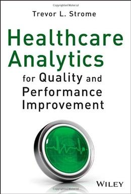 Healthcare Analytics for Quality and Performance Improvement, by Strom 9781118519691