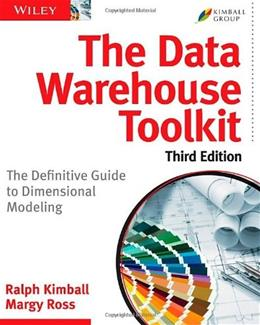 Data Warehouse Toolkit: The Definitive Guide to Dimensional Modeling, by Kimball, 3rd Edition 9781118530801