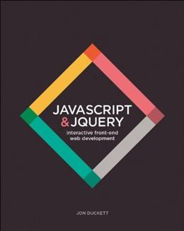 JavaScript and JQuery: Interactive Front End Development, by Duckett 9781118531648