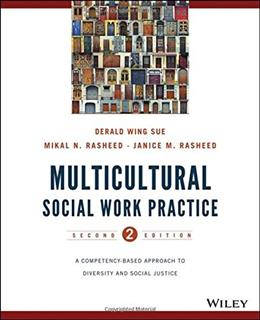 Multicultural Social Work Practice: A Competency-Based Approach to Diversity and Social Justice, by Sue, 2nd Edition 9781118536100