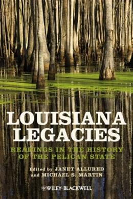 Louisiana Legacies: Readings in the History of the Pelican State, by Allured 9781118541890