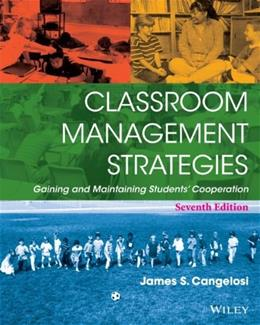 Classroom Management Strategies: Gaining and Maintaining Students Cooperation, by Cangelosi, 7th Edition 9781118544228