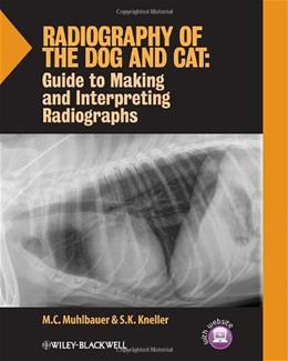 Radiography of the Dog and Cat: Guide to Making and Interpreting Radiographs, by Muhlbauer 9781118547472