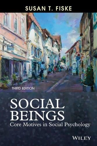 Social Beings: Core Motives in Social Psychology, 3rd Edition 9781118552544