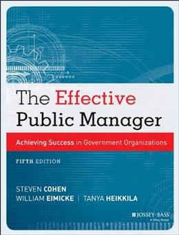 Effective Public Manager: Achieving Success in Government Organizations, by Cohen, 5th Edition 9781118555934