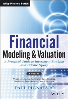 Financial Modeling and Valuation: A Practical Guide to Investment Banking and Private Equity, by Pignataro PKG 9781118558768