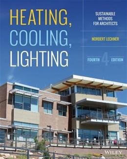 Heating, Cooling, Lighting: Sustainable Design Methods for Architects, by Lechner, 4th Edition 9781118582428