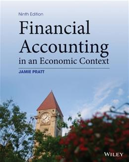 Financial Accounting in an Economic Context, by Pratt, 9th Edition 9781118582558
